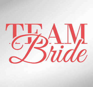 "The wall sticker consists of the text ""team bride"" written in two different fonts."