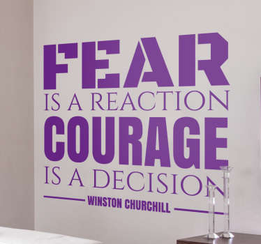 "The sticker consists of the quote ""Fear is a reaction, courage is a decision!"", with Winston Churchill written below the quote."