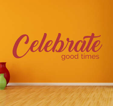 "The wall sticker consists of the text ""celebrate good times"" written in alternative fonts."