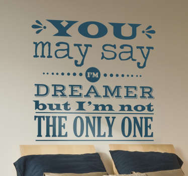 "The wall sticker consists of the lyrics ""You may say I'm a dreamer but I'm not the only one"""