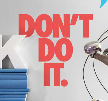 "This wall sticker consists of the text ""Don't do it"" written in a bold font."