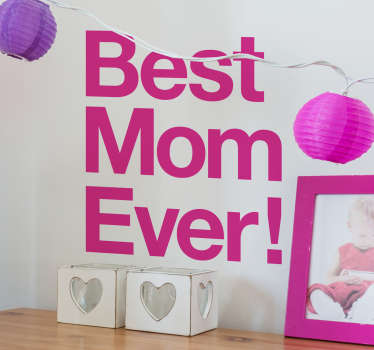 "The wall sticker consists of the text ""best mum ever!"" written in a bold font."