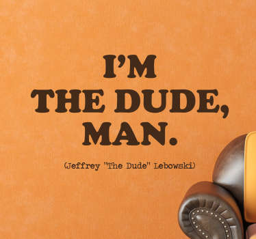 Muursticker met tekst uit de film The Big Lebowski, het citaat van The Dude  himself: ¨I´m the dude, man¨ is een welbekende one liner geworden.