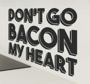 Adesivo cucina don't go bacon my heart