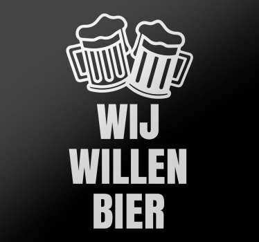 Muursticker Wij Willen Bier, de sticker zegt het zelf al, soms heb je gewoon even niks anders nodig dan een glas lekker koud bier.