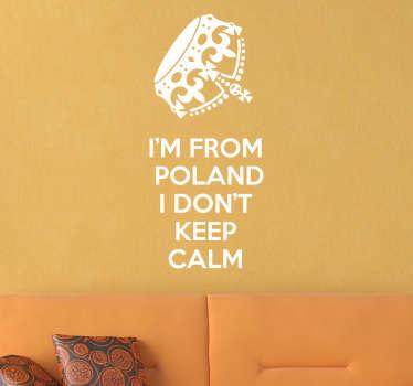 Zabawna naklejka na ścianę prezentująca napis w języku angielskim ' I'm from Poland I don't keep Calm'.