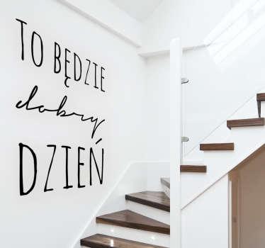 Naklejka prezentująca pozytywny tekst ' To będzie dobry dzień' idealna do wnętrza Twojego domu! Wyprzedaż się kończy, zamów taniej teraz!