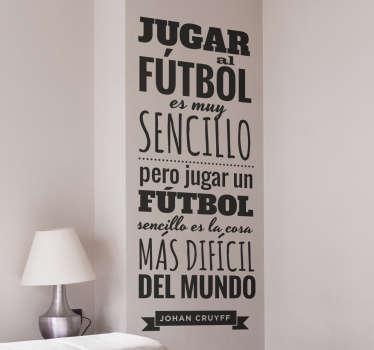 """Vinilos de frases célebres de fútbol con el texto """"Jugar al fútbol es muy sencillo pero jugar un fútbol sencillo es la cosa más difícil del mundo""""."""