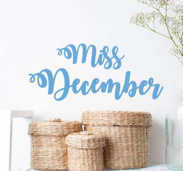 Were you born in December? Personalise your bedroom, living room or more with this gorgeous Miss December text sticker available in 50 different colours and various sizes too. Lovely cursive writing to add some personality to the walls of your home.