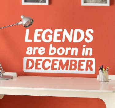 "Customisable wall sticker with the phrase ""Legends are born in..."" allowing you to choose your birth month to show that you're a legend. This funny wall sticker is perfect for decorating your bedroom, living room, study or nursery."