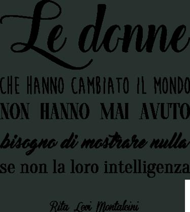 TenStickers. Adesivo murale citazione Rita Levi Montalcini. Adesivo murale con citazione:le donne che hanno cambiato il mondo non hanno mai avuto bisogno di mostrare nulla se non la loro intelligenza.