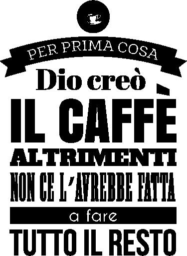"""TenStickers. Adesivo dio creo il caffe. Adesivo murale con il testo """" Per prima cosa Dio creò il caffè, altrimenti non ce l'avrebbe fatta a fare tutto il resto""""."""