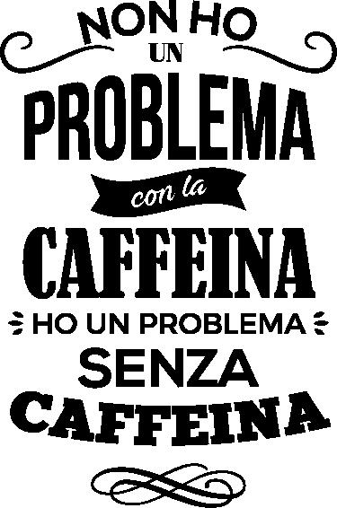 """TenStickers. Adesivo problema caffeina. Adesivi murali frasicon il testo """"Non ho un problema con la caffeina, ho un problema senza caffeina""""Scritte adesiveperfette per tutti gli amanti di questa fondamentale bevanda!"""