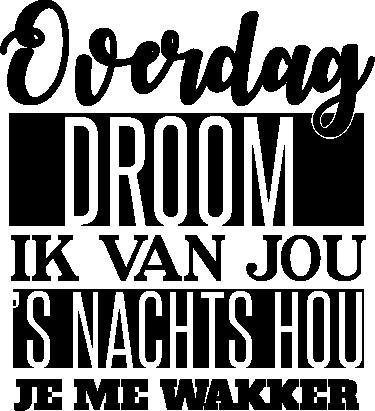 """TenStickers. Muursticker overdag droom. Een leuke en motiverende muursticker met de Nederlandse tekst """" Overdag droom ik van jou ´s nachts hou je me wakker."""""""
