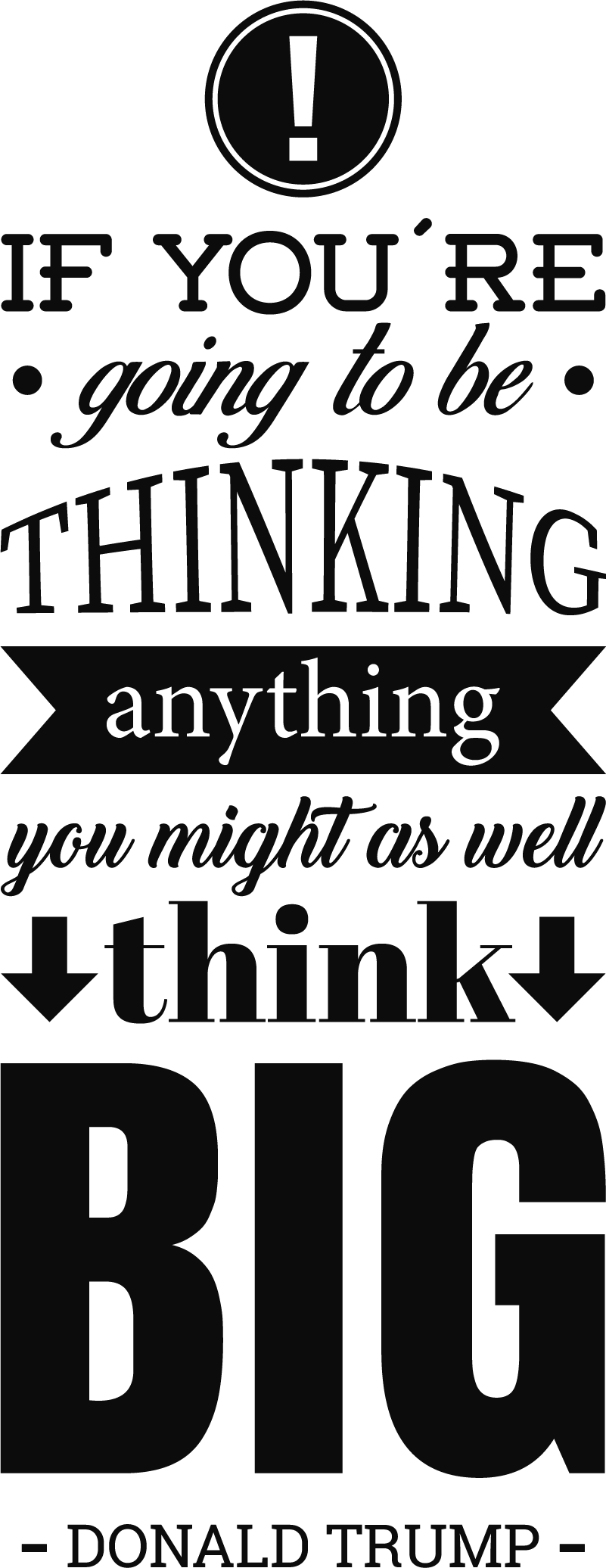 TenStickers. Trump Think Quote Sticker. Always encourage yourself to think big with this absolutely fantastic Donald Trump themed wall quote sticker! Choose your size.