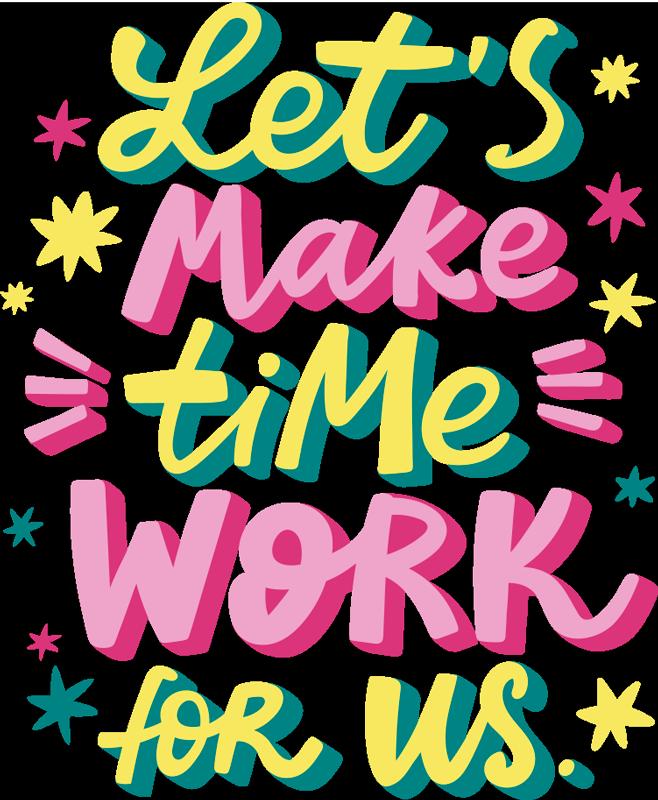 TenStickers. Muurstickers tekst let's make time work for us. Deze inspirerende muursticker is de ideale motiverende boodschap die je nodig hebt om je dag met een positieve mentaliteit te beginnen.