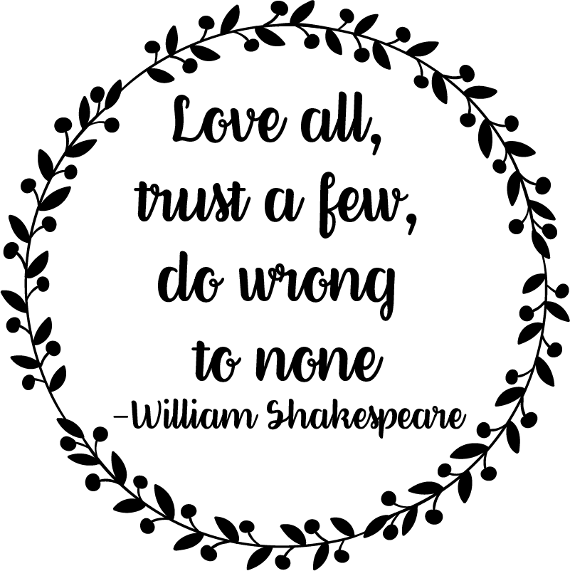 TenStickers. William Shakespeare Trust Quote Sticker. Decorate your home with this fantastic wall text sticker, inspired by the playwright of all playwrights, William Shakespeare! Easy to apply.