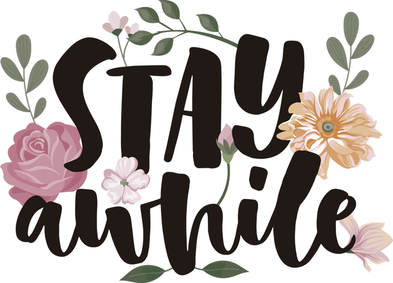 TenStickers. Stay A while plant wall decal. Easy to apply home wall decal with flower and a text that stays '' stay a while'' Beautiful and persuasive design to keep your visitors to spent time.