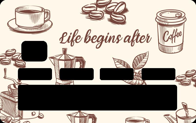 TenVinilo. Vinilo para tarjeta frase la vida con café . Vinilo decorativo de tarjeta bancaria diseñado con cafés para transformar la superficie y la apariencia en su propio estilo y divertirse mientras compra.