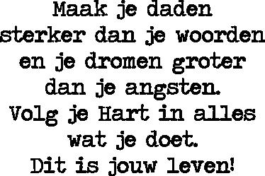 TenStickers. Nederlandse tekst Motivatie sticker jouw leven. Elke dag een mooie motivatie tekst lezen zal je gelukkiger maken! Deze mooie tekst is in het Nederlands en gaat over jouw leven!