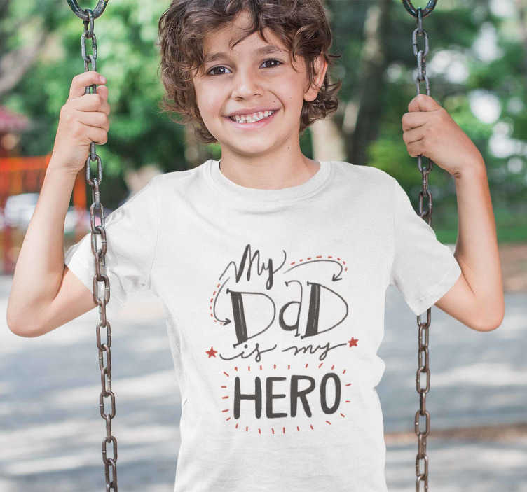 TenStickers. Dad is my Hero kids shirt. Kids t-shirt  to show that your father is your hero. A fun and cute way for the kids to show their love for their dad displayed on a t-shirt.