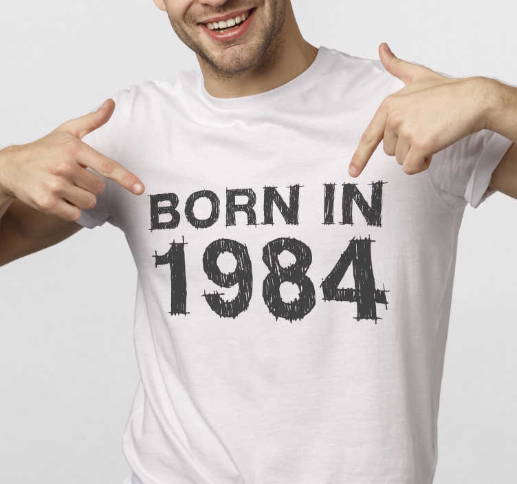 TenStickers. Personalized born in year t-shirt. With this born in t-shirt, you will make everyone they meet on the street look up to you and let them calculate how old you are.
