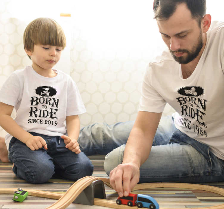 TenStickers. Born to Ride Father son t-shirt. Here we offer a fun and funny Born to Ride Father and son t-shirt set for all fantastic fathers! Here you get the opportunity to match with your son.