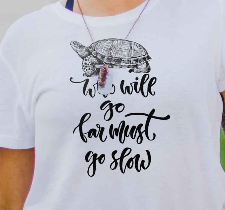 TenStickers. Turtle sentence t-shirt. Beautiful t-shirt with text  that you can use for as you casual outfit with great comfort. The quality is good and the price is minimal.