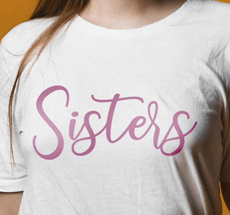 TenStickers. Sisters shirts t-shirt. All of your friends and family will be so jealous of your brand new piece of decor with this awesome sister t-shirt product! Home delivery!