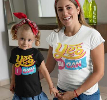 "The mommy and kids t-shirt shows the message ""Yes you can"" and the son or daughter's T-shirt shows the text ""Yes I can""."