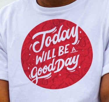 «Aujourd'hui sera une bonne journée» un t-shirt texte incroyable pour être motivé et aussi inspirer tous ceux qui vous voient. Agréable à porter.