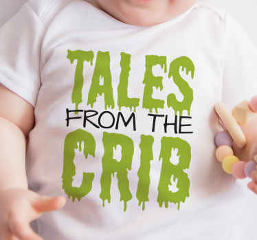 Baby t-shirt which  features the text 'tales from the crib' painted in green slime. High quality materials used. Various sizes available.