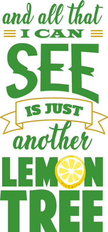 TenStickers. Lemon tree lyrics shirt for men. Lemon tree lyrics shirt for men. It has text that says 'All i see is another lemon tree'. An amazing lemon cute shirt to rock a pair of jean or pants.