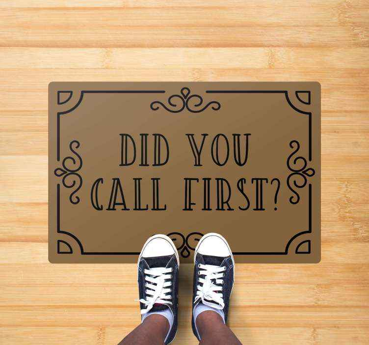 TenStickers. Did you call first? Bespoke rugs. This wonderful entrance rug features the text 'Did you call first?' surrounded by a vintage border. High quality vinyl material.
