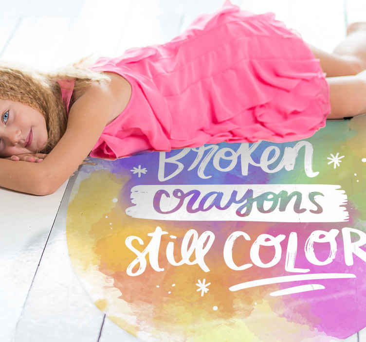 TenStickers. Broken Crayons still colour bespoke rugs. Nice vinyl carpet with the textbroken crayons still colour in super colors.    Add the right size, put this item in your shopping cart and have fun.