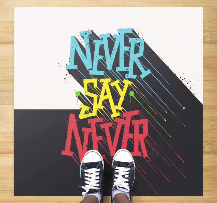 TenStickers. Never say never bespoke rugs. Vinyl carpet with text never say never. This carpet looks stunning in any type of room, whether it is a kitchen, bedroom or living room.