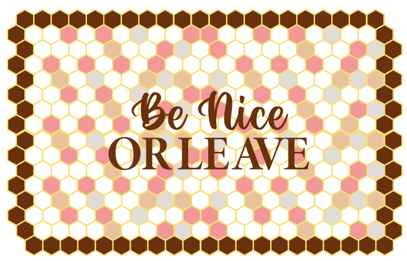 TenStickers. Be nice or leave  bespoke rugs. A vinyl carpet made with colorful design and text phrase. The background contains different geometric shapes and text that reads ''Be nice or leave''.