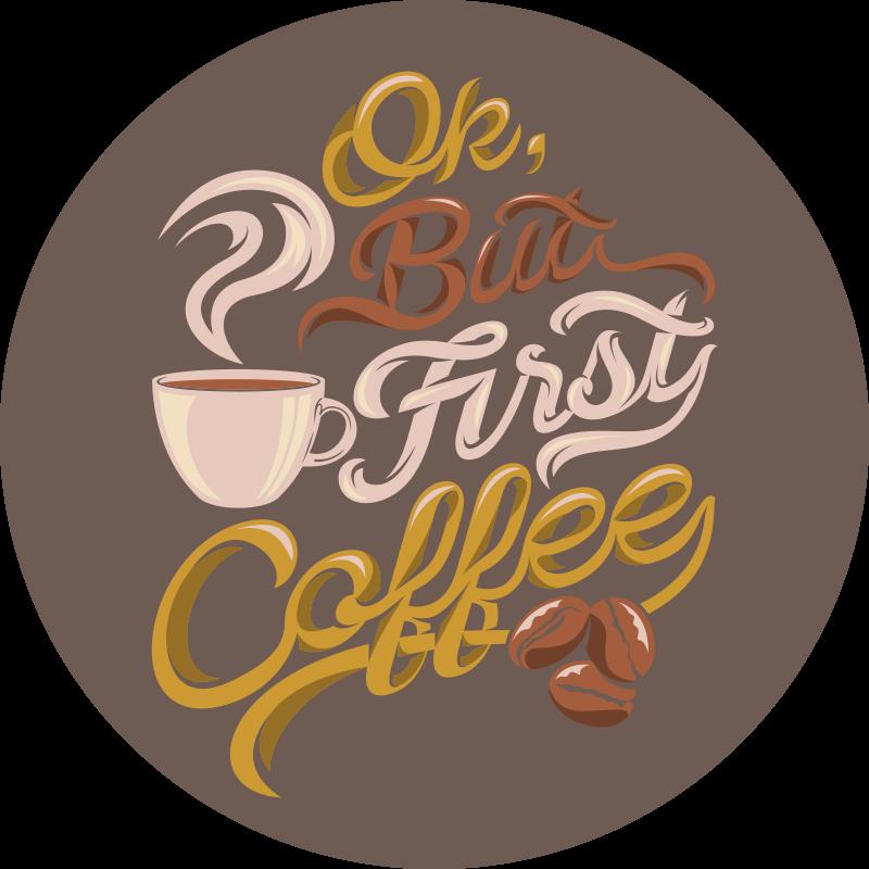 TenStickers. 好的,第一杯咖啡,现代地毯. 这种圆形的咖啡黑胶地毯将让您喝上自己喜欢的饮料。选择适合您家的完美尺寸。